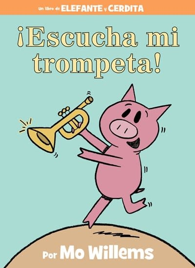 Hyperion Books for Children ¡Escucha mi trompeta! (An Elephant and Piggie Book, Spanish Edition)