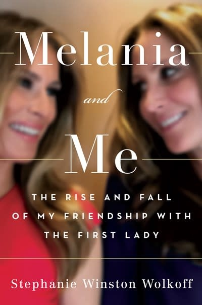 Melania and Me: The Rise & Fall of My Friendship with the First Lady