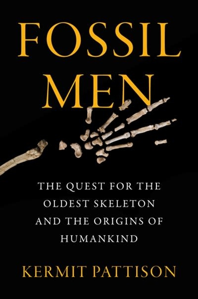William Morrow Fossil Men: The Quest for the Oldest Skeleton & the Origins of Humankind