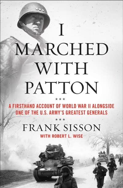 William Morrow I Marched with Patton: A Firsthand Account of WWII Alongside...
