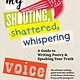 Seven Stories Press My Shouting, Shattered, Whispering Voice: ... Guide to ... Poetry...