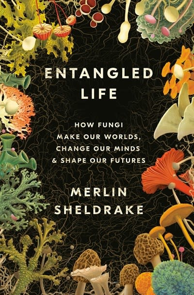 Random House Entangled Life: How Fungi Make Our Worlds, Change Our Minds, & Shape Our Futures