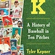 Anchor K: A History of Baseball in Ten Pitches