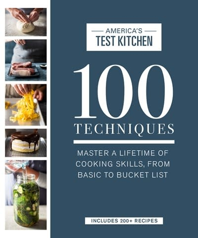 America's Test Kitchen 100 Techniques: Master a Lifetime of Cooking Skills...