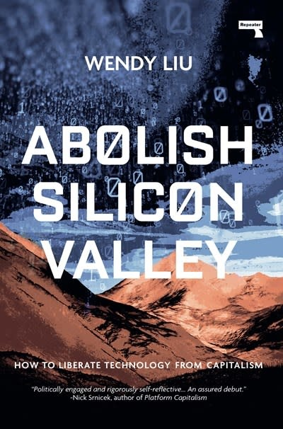 Repeater Abolish Silicon Valley: How to Liberate Technology from Capitalism