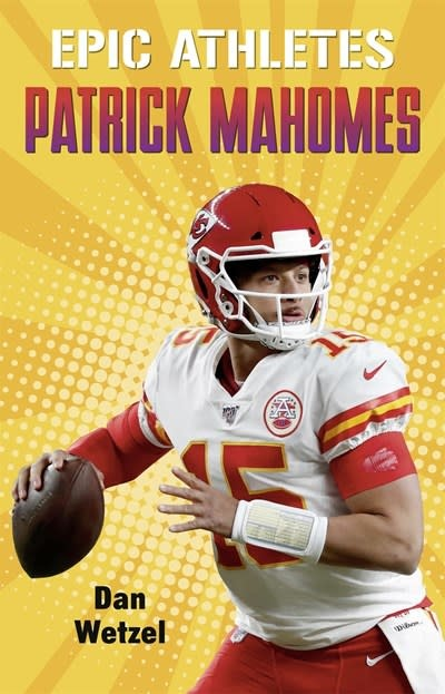 Henry Holt and Co. (BYR) Epic Athletes: Patrick Mahomes