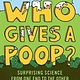 Bloomsbury Children's Books Who Gives a Poop?