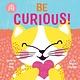 Cartwheel Books Be Curious (An Oh Joy! Story)
