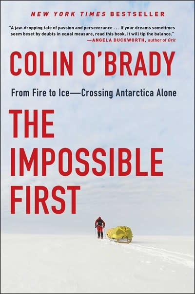 Scribner The Impossible First: From Fire to Ice--Crossing Antarctica Alone [Colin O'Brady]