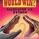 Scholastic Inc. Alligator vs. Python (Who Would Win?)