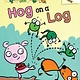 Scholastic Inc. Hog on a Log: An Acorn Book (A Frog and Dog Book #3)