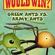 Scholastic Inc. Green Ants vs. Army Ants (Who Would Win?)