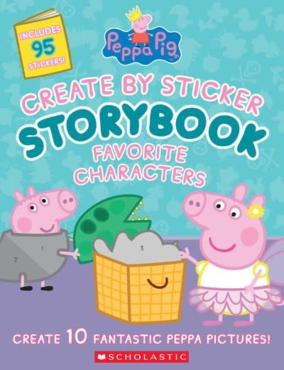 Scholastic Inc. Peppa Pig: Create by Sticker Storybook: Favorite Characters
