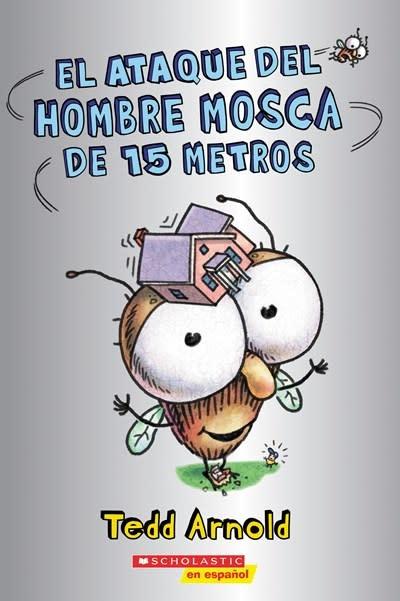 Scholastic en Espanol El ataque del Hombre Mosca de 15 metros (Attack of the 50-Foot Fly Guy)