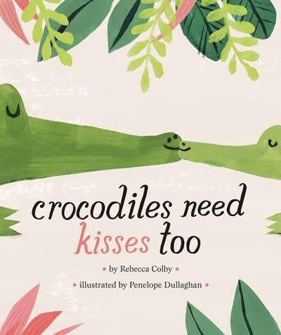 Viking Books for Young Readers Crocodiles Need Kisses Too