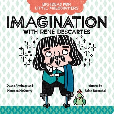 G.P. Putnam's Sons Books for Young Readers Big Ideas for Little Philosophers: Imagination with Rene Descartes