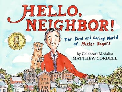Neal Porter Books Hello, Neighbor!: The Kind and Caring World of Mister Rogers