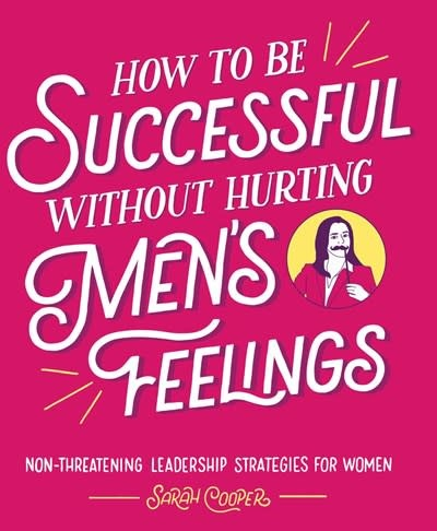 Andrews McMeel Publishing How to Be Successful without Hurting Men's Feelings