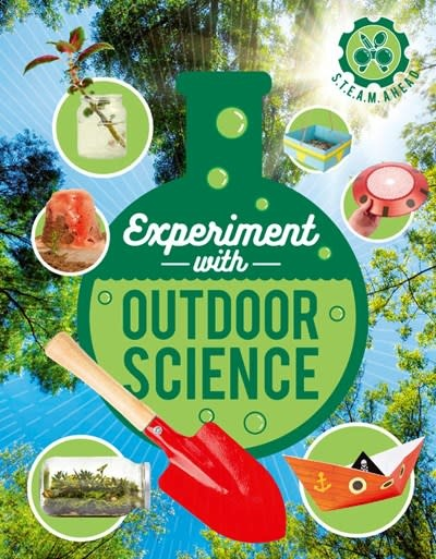 QEB Publishing STEAM Ahead: Experiment with Outdoor Science