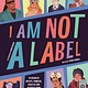 Wide Eyed Editions I Am Not a Label: 34 Disabled Artists, Thinkers, Athletes and Activists...