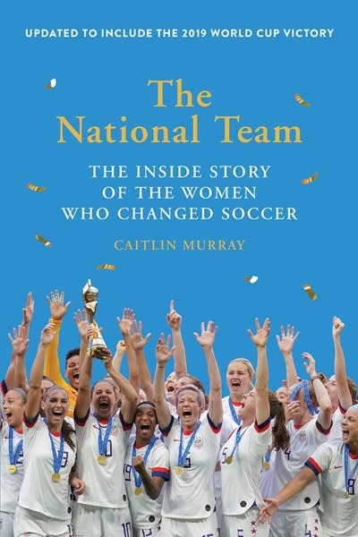 Harry N. Abrams The National Team: The Inside Story of the Women Who Changed Soccer