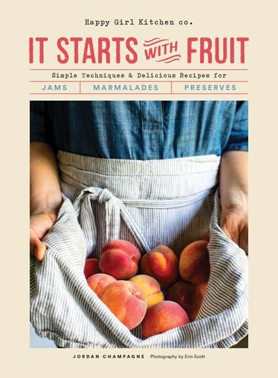 Chronicle Books It Starts with Fruit: Simple Techniques & Delicious Recipes for Jams, Marmalades, & Preserves