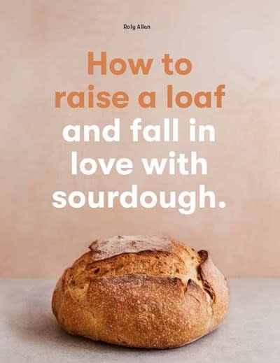 Laurence King Publishing How to Raise a Loaf (and Fall in Love with Sourdough)