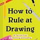 Chronicle Books How to Rule at Drawing: 50 Tips & Tricks for Sketching & Doodling