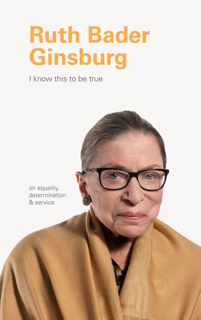 Chronicle Books I Know This to Be True: Ruth Bader Ginsburg