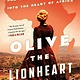 St. Martin's Press Olive the Lionheart: ...One Woman's Journey into the Heart of Africa
