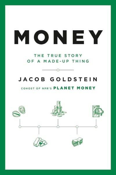 Hachette Books Money: The True Story of a Made-Up Thing