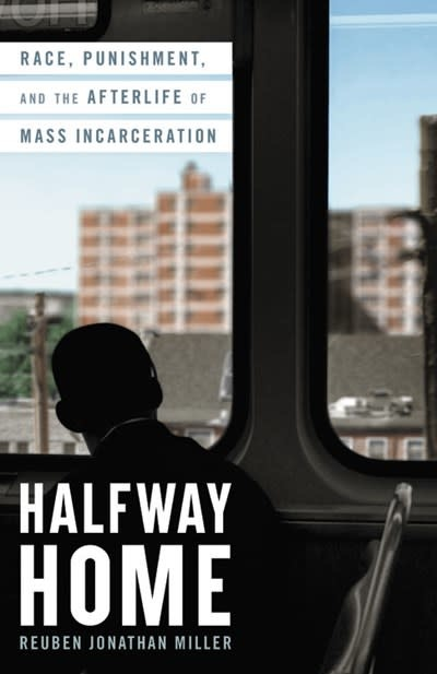 Little, Brown and Company Halfway Home: Race, Punishment, & the Afterlife of Mass Incarceration