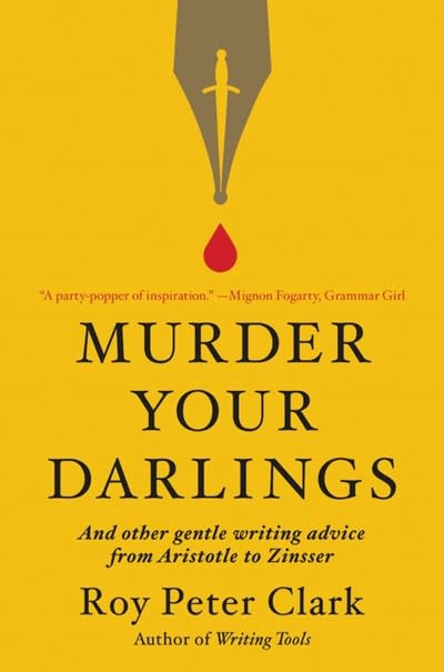 Little, Brown Spark Murder Your Darlings: And Other Gentle Writing Advice from...