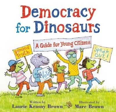 Little, Brown Books for Young Readers Democracy for Dinosaurs: A Guide for Young Citizens