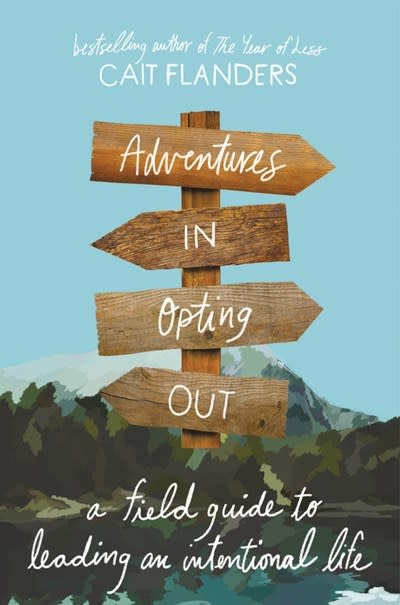 Little, Brown Spark Adventures in Opting Out: A Field Guide to Living an Intentional Life