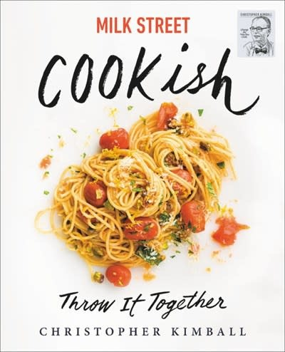 Voracious Milk Street: Cookish: Throw It Together: Big Flavors. Simple Techniques. 200 Ways to Reinvent Dinner