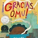 Little, Brown Books for Young Readers ¡Gracias, Omu! (Thank You, Omu!)
