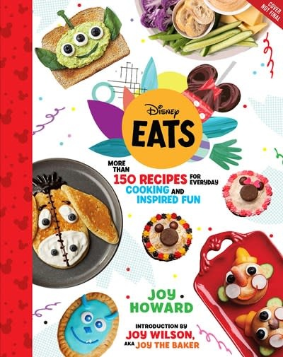 Disney Editions Disney Eats: More Than 150 Recipes for Everyday Cooking & Inspired Fun