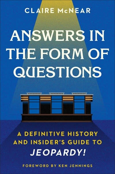 Twelve Answers in the Form of Questions: ...Insider's Guide to Jeopardy