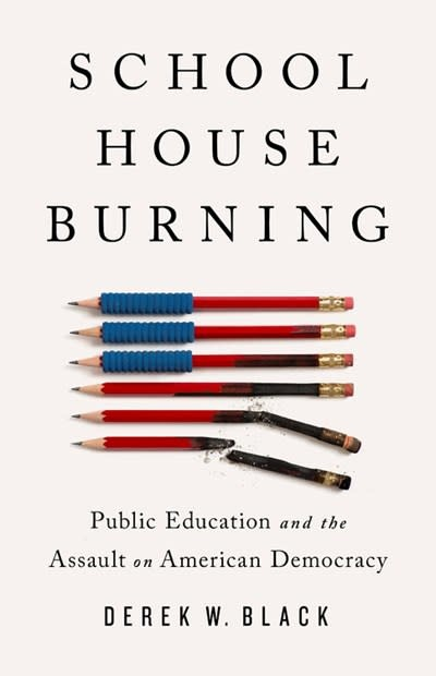 PublicAffairs Schoolhouse Burning: Public Education and the Assault on American Democracy