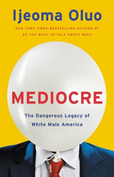 Seal Press Mediocre: The Dangerous Legacy of White Male America