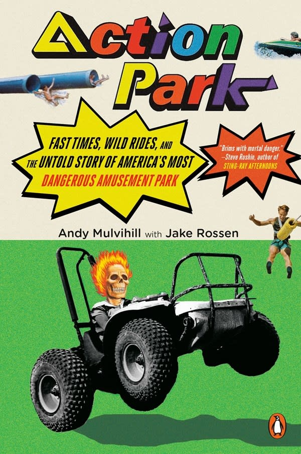 Penguin Books Action Park: ...the Untold Story of America's Most Dangerous Amusement Park
