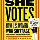 Chronicle Books She Votes: How U.S. Women Won Suffrage, and What Happened Next