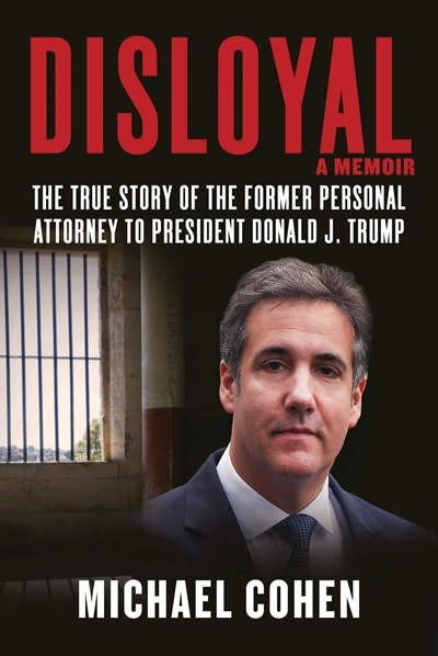 Disloyal: ...Former Personal Attorney to President Donald J. Trump