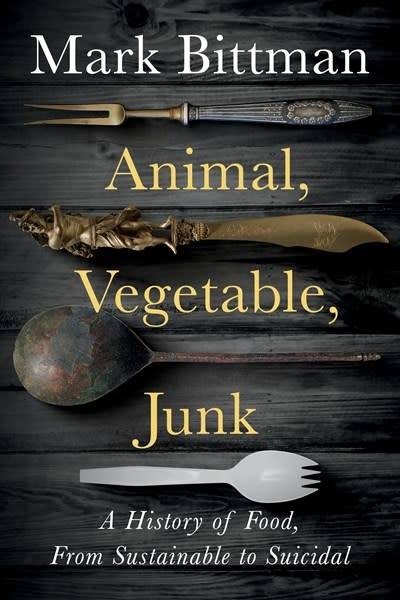Houghton Mifflin Harcourt Animal, Vegetable, Junk: A History of Food, from Sustainable to Suicidal