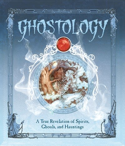 Candlewick Ghostology: A True Revelation of Spirits, Ghosts, & Hauntings