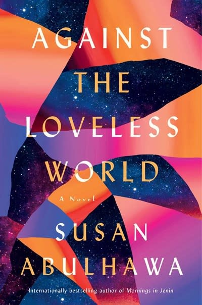 Atria Books Against the Loveless World: A Novel