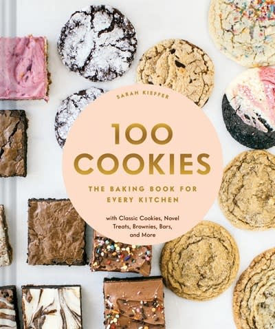 Chronicle Books 100 Cookies: The Baking Book fro Every Kitchen with Classic Cookies, Novel Treats, Brownies, Bars, & More