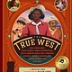 Bushel & Peck Books The True West: Real Stories About... Unsung Heroes in the Wild West