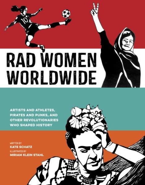 Ten Speed Press Rad Women Worldwide: Artists & Athletes, Pirates & Punks, and Other...
